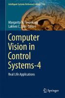 Computer Vision in Control Systems-4 Real Life Applications by Margarita N. Favorskaya