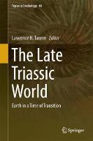The Late Triassic World Earth in a Time of Transition by Lawrence H. Tanner