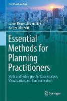 Essential Methods for Planning Practitioners Skills and Techniques for Data Analysis, Visualization, and Communication by Laxmi Ramasubramanian, Jochen Albrecht