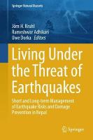Living Under the Threat of Earthquakes Short and Long-term Management of Earthquake Risks and Damage Prevention in Nepal by Jorn H. Kruhl