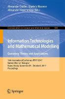 Information Technologies and Mathematical Modelling. Queueing Theory and Applications 16th International Conference, ITMM 2017, Named After A.F. Terpugov, Kazan, Russia, September 29 - October 3, 2017 by Alexander Dudin