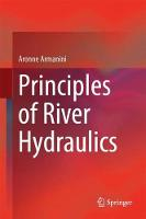 Principles of River Hydraulics by Aronne Armanini