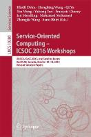 Service-Oriented Computing - ICSOC 2016 Workshops ASOCA, ISyCC, BSCI, and Satellite Events, Banff, AB, Canada, October 10-13, 2016. Revised Selected Papers by Khalil Drira