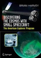 Discovering the Cosmos with Small Spacecraft The American Explorer Program by Brian Harvey