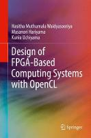 Design of FPGA-Based Computing Systems with OpenCL by Hasitha Muthumala Waidyasooriya, Masanori Hariyama, Kunio Uchiyama