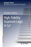 High-Fidelity Quantum Logic in Ca+ by Christopher J. Ballance
