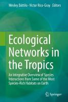 Ecological Networks in the Tropics An Integrative Overview of Species Interactions from Some of the Most Species-Rich Habitats on Earth by Wesley Dattilo
