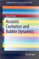 Acoustic Cavitation and Bubble Dynamics by Kyuichi Yasui