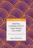 Digital Connectivity and Music Culture Artists and Accomplices by Mary Beth Ray