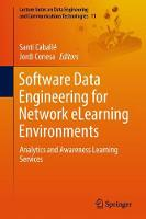 Software Data Engineering for Network eLearning Environments Analytics and Awareness Learning Services by Santi Caballe