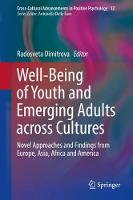 Well-Being of Youth and Emerging Adults across Cultures Novel Approaches and Findings from Europe, Asia, Africa and America by Radosveta Dimitrova