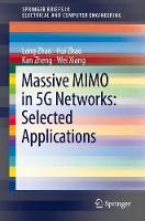 Massive MIMO in 5G Networks: Selected Applications by Long Zhao, Hui Zhao, Kan Zheng, Wei Xiang