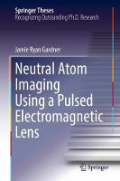 Neutral Atom Imaging Using a Pulsed Electromagnetic Lens by Jamie Ryan Gardner