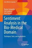 Sentiment Analysis in the Bio-Medical Domain Techniques, Tools, and Applications by Ranjan Satapathy, Erik Cambria, Amir Hussain