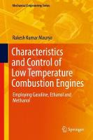 Characteristics and Control of Low Temperature Combustion Engines Employing Gasoline, Ethanol and Methanol by Rakesh Kumar Maurya