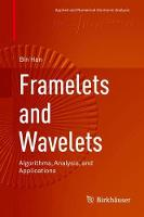 Framelets and Wavelets Algorithms, Analysis, and Applications by Bin Han