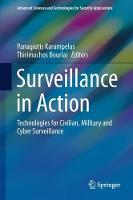 Surveillance in Action Technologies for Civilian, Military and Cyber Surveillance by Panagiotis Karampelas