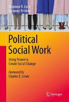 Political Social Work Using Power to Create Social Change by Shannon R. Lane, Suzanne Pritzker