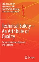 Technical Safety - An Attribute Of Quality An Interdisciplinary Approach and Guideline by Hubert Keller, Wolf-Dieter Pilz, Bernd Schulz-Forberg, Christian Langenbach