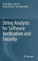 String Analysis for Software Verification and Security by Tevfik Bultan, Muath Alkhalaf, Fang Yu, Abdulbaki Aydin