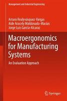 Macroergonomics for Manufacturing Systems An Evaluation Approach by Arturo Realyvasquez Vargas, Aide Aracely Maldonado-Macias, Jorge Luis Garcia-Alcaraz