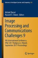 Image Processing and Communications Challenges 9 9th International Conference, IP&C'2017 Bydgoszcz, Poland, September 2017, Proceedings by Michal Choras