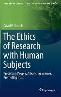 The Ethics of Research with Human Subjects Protecting People, Advancing Science, Promoting Trust by David B. Resnik