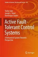 Active Fault-Tolerant Control Systems A Behavioral System Theoretic Perspective by Tushar Jain, Joseph J. Yame, Dominique Sauter