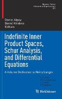 Indefinite Inner Product Spaces, Schur Analysis, and Differential Equations A Volume Dedicated to Heinz Langer by Daniel Alpay