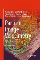 Particle Image Velocimetry A Practical Guide by Markus Raffel, Christian E. Willert, Fulvio Scarano, Christian J. Kahler