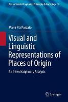 Visual and Linguistic Representations of Places of Origin An Interdisciplinary Analysis by Maria Pia Pozzato, Alessandra Bonazzi, Enzo D'Armenio, Paola Donatiello