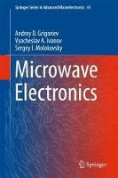 Microwave Electronics by Andrey D. Grigoriev, Vyacheslav A. Ivanov, Sergey I. Molokovsky
