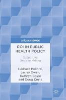 ROI in Public Health Policy Supporting Decision Making by Subhash Pokhrel, Lesley Owen, Kathryn Coyle, Douglas Coyle