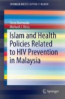 Islam and Health Policies Related to HIV Prevention in Malaysia by Sima Barmania, Michael J. Reiss