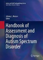 Handbook of Assessment and Diagnosis of Autism Spectrum Disorder by Johnny L. Matson