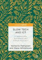 Slow Tech and ICT A Responsible, Sustainable and Ethical Approach by Norberto Patrignani, Diane Whitehouse