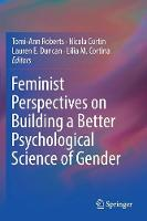 Feminist Perspectives on Building a Better Psychological Science of Gender by Tomi-Ann Roberts