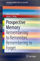 Prospective Memory Remembering to Remember, Remembering to Forget by Anna-Lisa Cohen, Jason L. Hicks