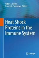 Heat Shock Proteins in the Immune System by Robert J. Binder