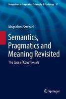 Semantics, Pragmatics and Meaning Revisited The Case of Conditionals by Magdalena Sztencel