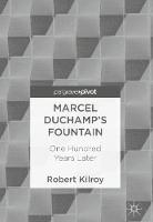 Marcel Duchamp's Fountain One Hundred Years Later by Robert Kilroy