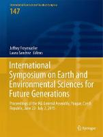 International Symposium on Earth and Environmental Sciences for Future Generations Proceedings of the IAG General Assembly, Prague, Czech Republic, June 22- July 2, 2015 by Jeffrey T. Freymueller