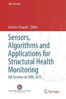 Sensors, Algorithms and Applications for Structural Health Monitoring by Bastien Chapuis