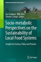 Socio-Metabolic Perspectives on the Sustainability of Local Food Systems Insights for Science, Policy and Practice by Eva Frankova