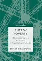 Energy Poverty (Dis)Assembling Europe's Infrastructural Divide by Stefan Bouzarovski