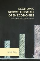 Economic Growth in Small Open Economies Lessons from the Visegrad Countries by Istvan Konya