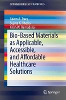 Bio-Based Materials as Applicable, Accessible, and Affordable Healthcare Solutions by Adam A. Tracy, Sujata K. Bhatia, Krish W. Ramadurai
