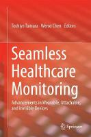 Seamless Healthcare Monitoring Advancements in Wearable, Attachable, and Invisible Devices by Toshiyo Tamura