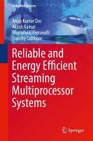 Reliable and Energy Efficient Streaming Multiprocessor Systems by Anup Kumar Das, Akash Kumar, Bharadwaj Veeravalli, Francky Catthoor