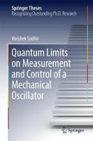 Quantum Limits on Measurement and Control of a Mechanical Oscillator by Vivishek Sudhir